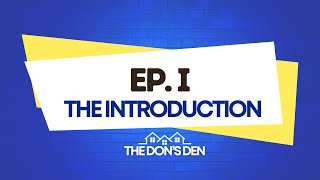 The Don's Den - Episode I - The Introduction