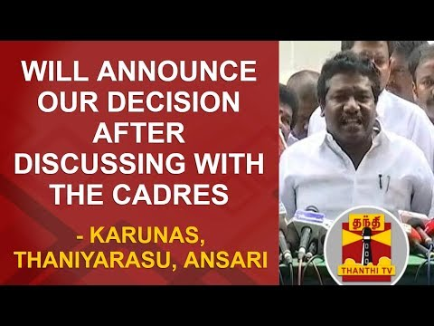 Will announce our decision after discussing with the cadres - MLA Karunas, Thaniyarasu & Ansari