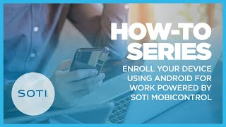 How to: Enroll Your Device using Android for Work Powered by SOTI MobiControl
