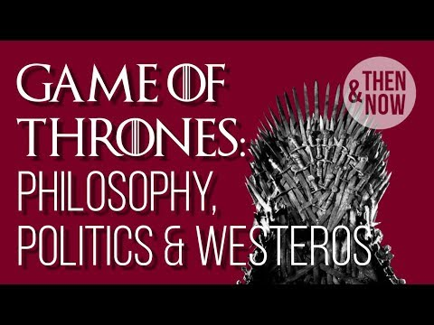 How Game Of Thrones Is Of Our Moment: Philosophy, Politics & Westeros