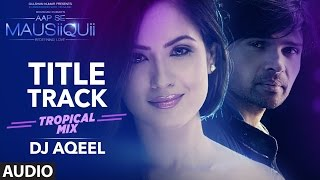 AAP SE MAUSIIQUII Title Song  (Tropical Mix) Himesh Reshammiya | Remixed DJ AQEE …