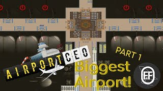Airport CEO - Building The Biggest Airport! (Timelapse)   Part 1