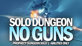 Solo Prophecy Dungeon No Guns (Abilities Only) [Destiny 2 Season of Arrivals]