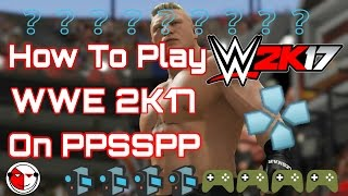 How To Play WWE 2K17 On PPSSPP+CRASH FIX AND FULL SPEED_BK WWE