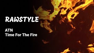 [Rawstyle] ATN - time for the fire