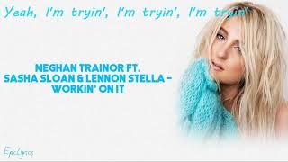Gambar cover Lyrics-Meghan Trainor - Workin' On It  ft. Lennon Stella, Sasha Sloan