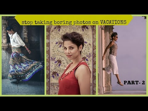 TIPS TO TAKE AWESOME VACATION PICTURES/ HOW TO LOOK GOOD IN TRAVEL PHOTOS