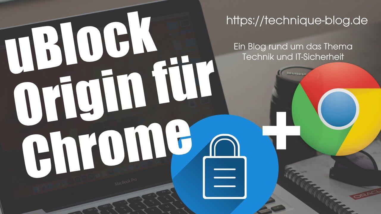 Chrome - uBlock Origin benutzen und installieren