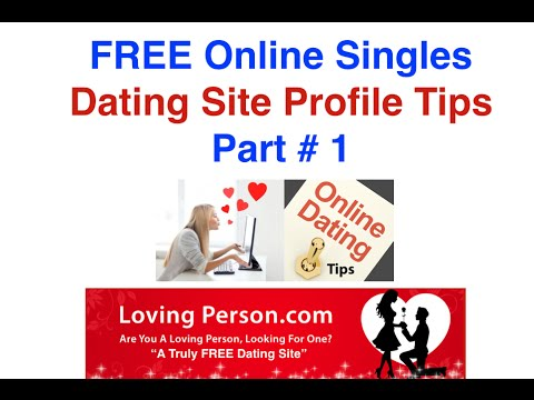 FREE Online Singles Dating Site Profile Tips Part # 1