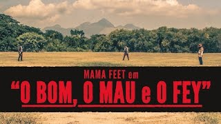 """Mama Feet in """"O Bom, O Mau e o Fey"""" (The Good, the Bad and the Ugly) (2016 - 1st Album Teaser)"""