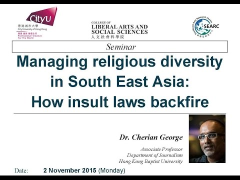 Managing religious diversity in South East Asia: How insult laws backfire By Dr. Cherian George