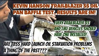 Kevin Hanson Trailblazer SS Oil Pan Baffle Installed and Tested.. (The Results Are In)