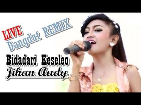 Dangdut Remix - Bidadari Keseleo Terbaru Cover Jihan Audy