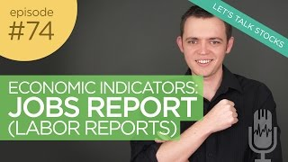 Ep 74: Economic Data & Indicators: Jobs Report / Labor Report