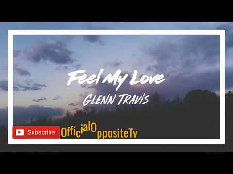 Glenn Travis - FEEL MY LOVE - (Official Music) - 1 HOUR