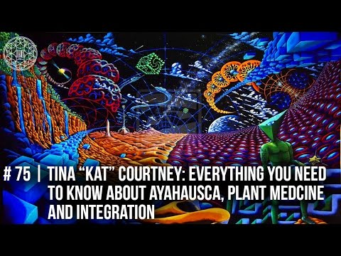 "# 75 | Tina ""Kat"" Courtney: Everything You Need to Know About Ayahuasca and Integration"
