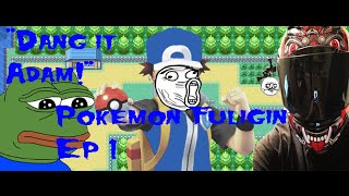 Pokemon Fuligin - Pokémon Fuligin EP1 Dang it Adam - User video
