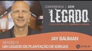 Um legado de plantação de igrejas – Jay Bauman // Conferência Legado