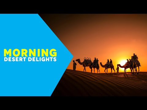 Morning Desert Delights | Dubai Morning Desert Safari