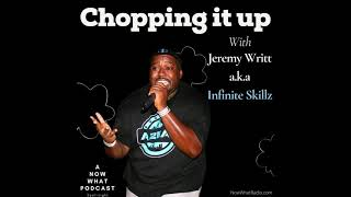 48 Chopping it Up with Jeremy Writt A.K.A. Infinite Skillz