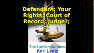 011 - Karl Lentz - Defendant; Your Rights; Court of Record; Judge?; cf.