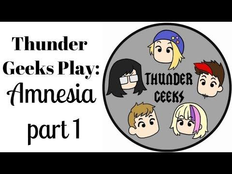 Thunder Geeks Play : Amnesia Part 1