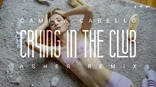 Camila Cabello - Crying in the Club (Asher Remix Cover)