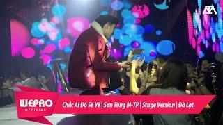 Chắc Ai Đó Sẽ Về | Sơn Tùng M-TP | Stage Version | Đà Lạt