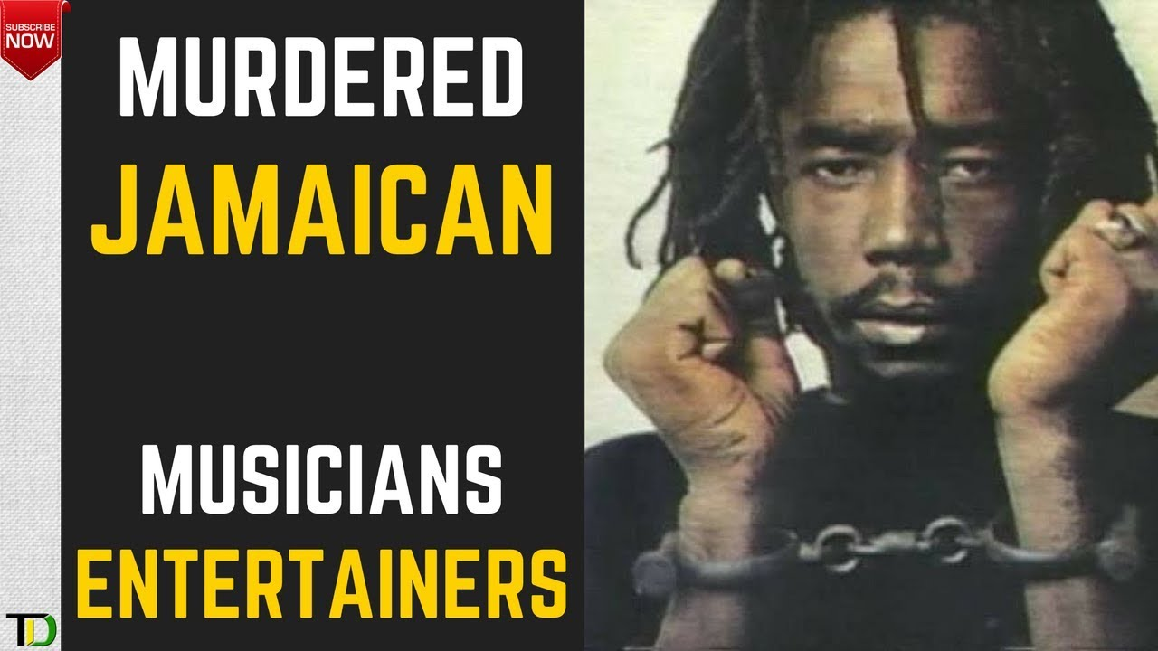 Jamaican Artistes Musicians Who Were Murdered Youtube