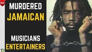 Jamaican ARTISTES &  MUSICIANS who were MURDERED!!!
