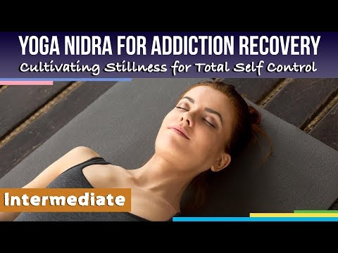 Yoga Nidra for Addiction Recovery: Cultivating Stillness for Total Self Control