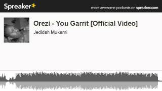 Orezi - You Garrit [Official Video] (made with Spreaker)