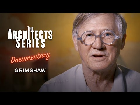 The Architects Series Ep. 2 -  A Documentary On: Grimshaw