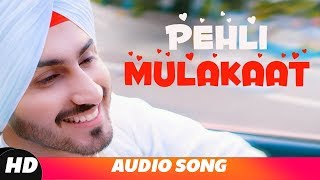 Rohanpreet Singh | Pehli Mulakat (Full Audio) | Latest Punjabi Songs 2018 | New Songs 2018