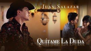 Juan Salazar- Quítame la Duda (Video Oficial)