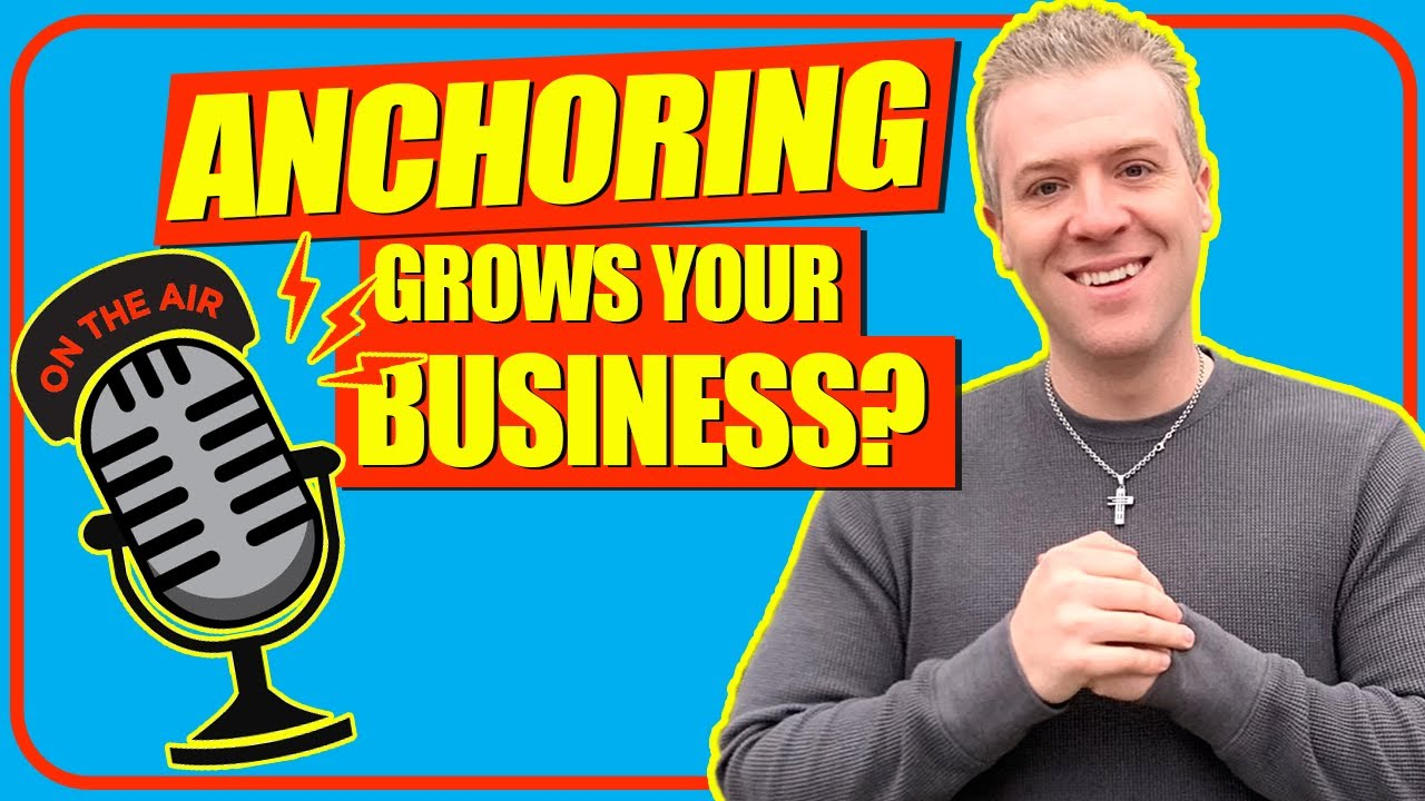 How ANCHORING Grows A Real Estate Business