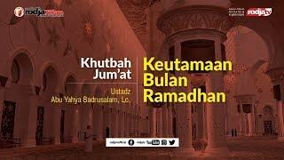 Khutbah Jum'at: Keutamaan Bulan Ramadhan l Ustadz Abu Yahya Badru Salam, Lc.
