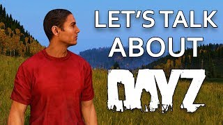Let's Talk About DayZ | RE: DayZ is Dead: Four Years in Early Access