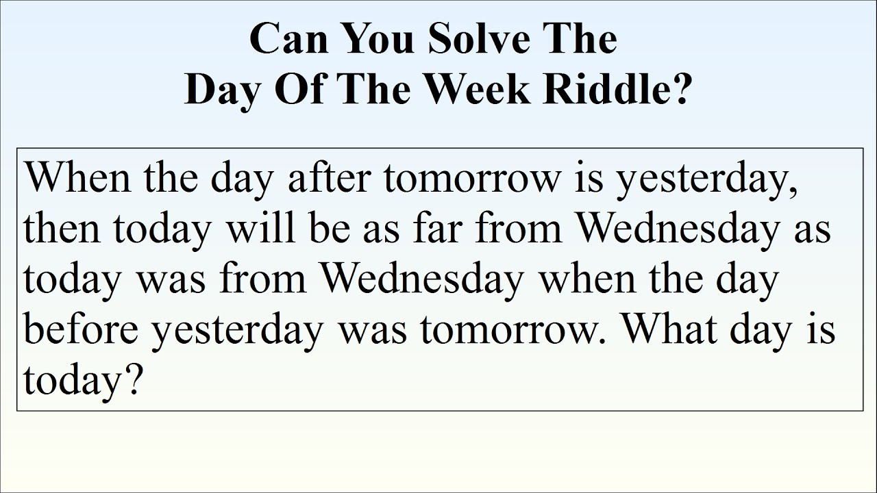 The Day After Tomorrow Is Yesterday Riddle Explained - YouTube