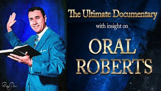 Oral Roberts  The Ultimate Documentary on his life and ministry with insight