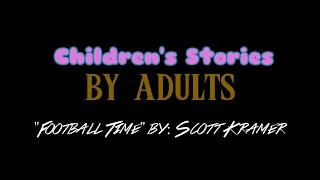 "Children's Stories By Adults-""Football Time"" By:Scott Kramer"