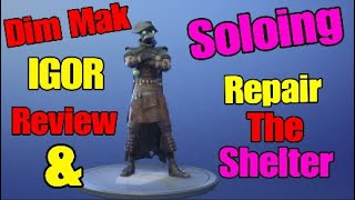 Fortnite Dim Mak IGOR Review & Soloing a Repair the shelter Mission Without any Trap Tunnels