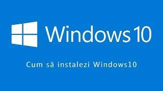 Cum se instalează Windows 10 - Tutorial în română