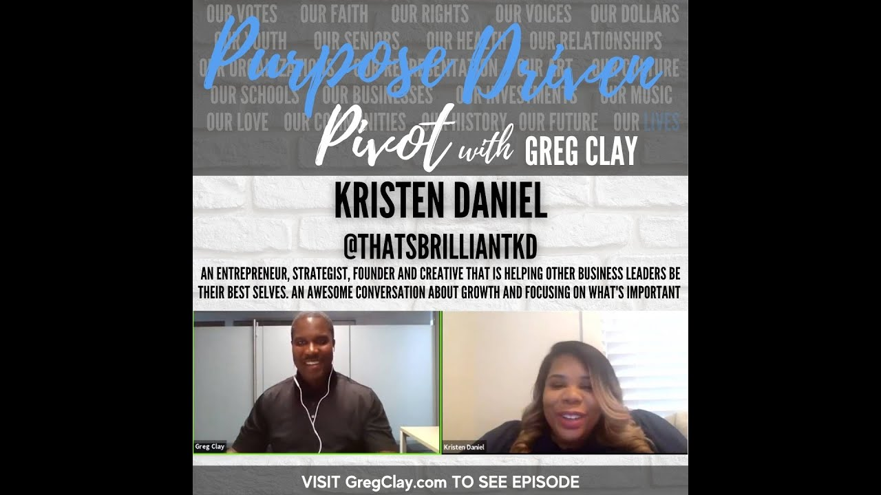 Purpose Driven Pivot with Greg Clay, feat. Kristen Daniel, Entrepreneur and Creative