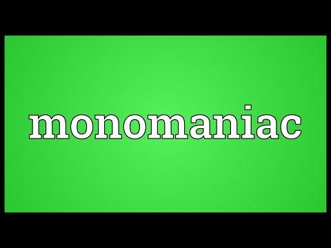 Monomaniac Meaning