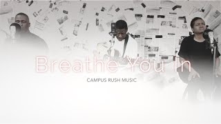 Breathe You In // Campus Rush Music // Secret Place
