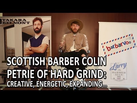 Scottish Barber Colin Petrie of Hard Grind: Creative, Energetic, Expanding…