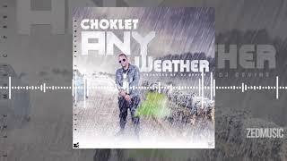 Download Mp3 Choklet  - Any Weather  Audio  || Www.zedmusiczm.com