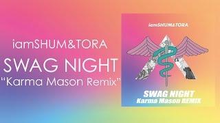 iamSHUM&TORA / SWAG NIGHT (Karma Mason Remix ) -Audio Video 【19 April Available on iTunes】