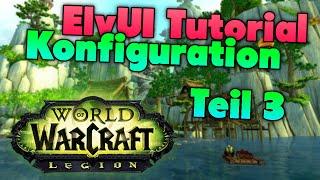 ElvUI Tutorial Guide für Woŗld of Warcraft (WoW) Legion 7.0.3 - Konfiguration Teil 3